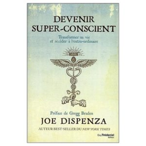 Joe Dispenza - Devenir Super-Conscient